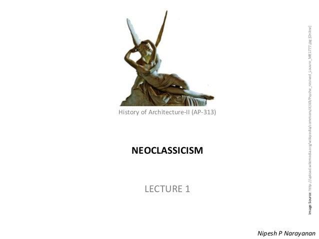 History of Architecture - II (AP-313) – Neoclassicism History of Architecture-II (AP-313) NEOCLASSICISM LECTURE 1 Nipesh P...