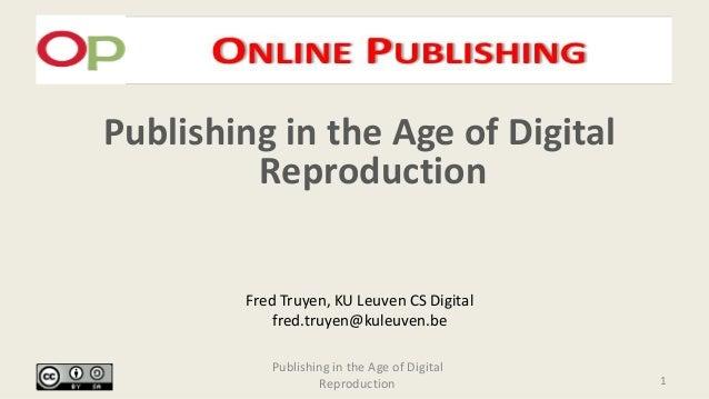 Publishing in the Age of Digital Reproduction Publishing in the Age of Digital Reproduction Fred Truyen, KU Leuven CS Digi...