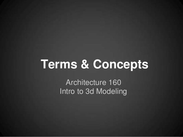 Terms & Concepts    Architecture 160  Intro to 3d Modeling