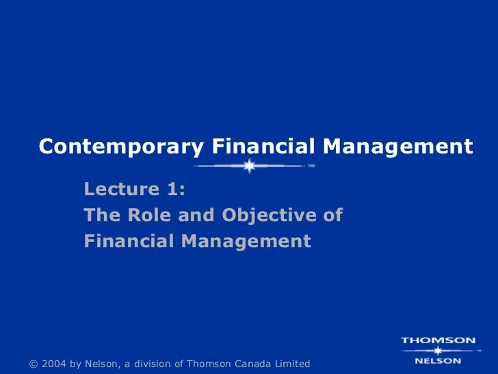 Contemporary Financial Management          Lecture 1:          The Role and Objective of          Financial Management© 20...