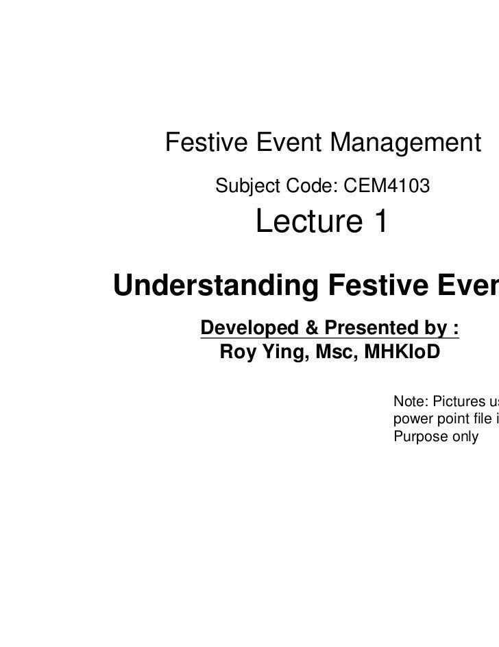 Festive Event Management      Subject Code: CEM4103          Lecture 1Understanding Festive Events     Developed & Present...