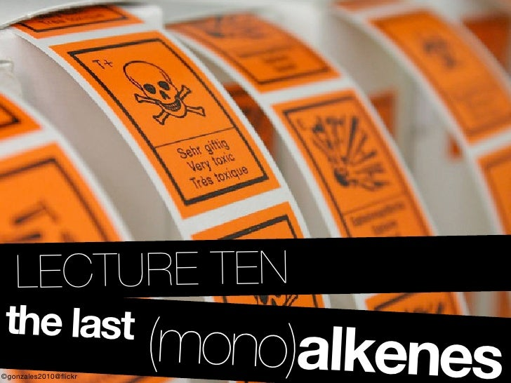 ..LECTURE TEN the last ©gonzales2010@flickr                       (mono)alkenes