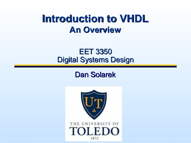 Introduction to VHDL     An Overview          EET 3350  Digital Systems Design       Dan Solarek