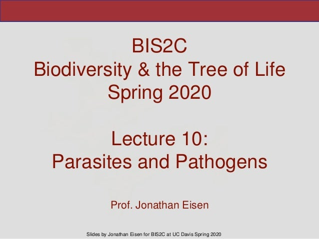 Slides by Jonathan Eisen for BIS2C at UC Davis Spring 2020 BIS2C Biodiversity & the Tree of Life Spring 2020 Lecture 10: P...