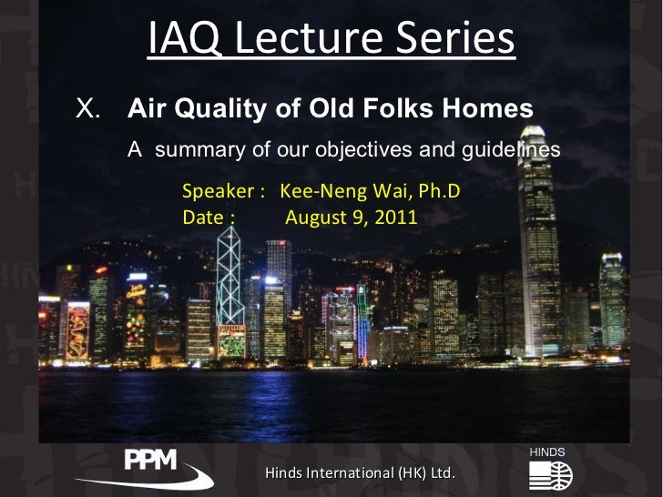 Hinds International (HK) Ltd. IAQ Lecture Series Speaker :  Kee-Neng Wai, Ph.D Date :  August 9, 2011 X.  Air Quality of O...