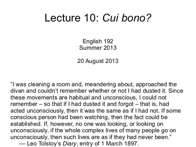 "Lecture 10: Cui bono? English 192 Summer 2013 20 August 2013 ""I was cleaning a room and, meandering about, approached the ..."