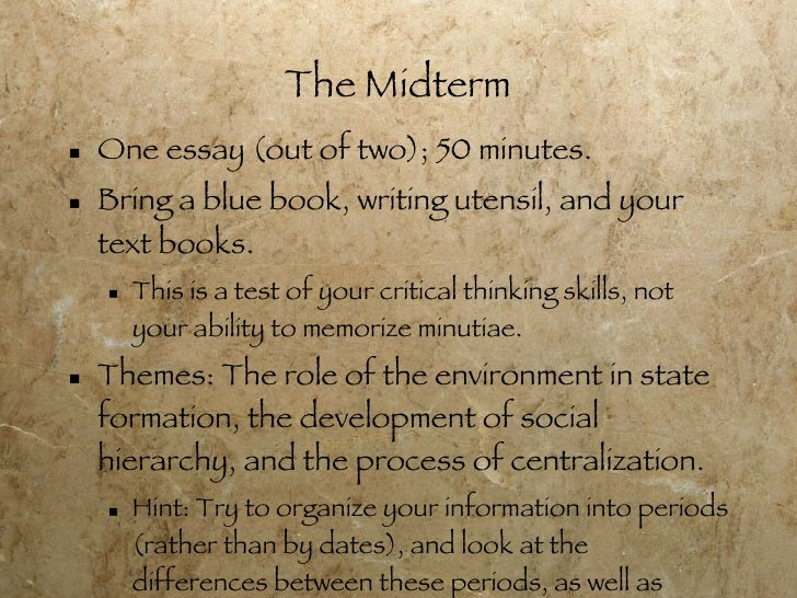 The Midterm <ul><li>One essay (out of two); 50 minutes. </li></ul><ul><li>Bring a blue book, writing utensil, and your tex...
