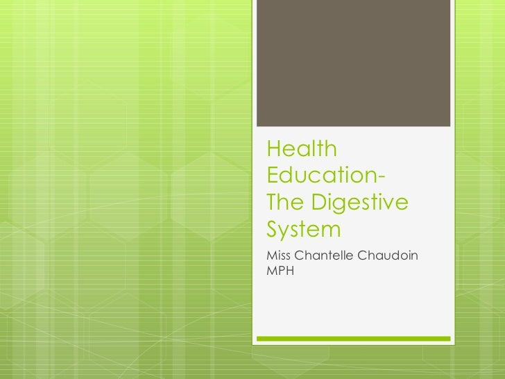 Health Education- The Digestive System Miss Chantelle Chaudoin MPH