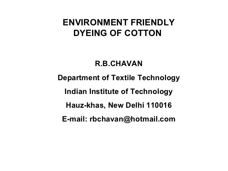 ENVIRONMENT FRIENDLY DYEING OF COTTON  R.B.CHAVAN Department of Textile Technology Indian Institute of Technology Hauz-kha...