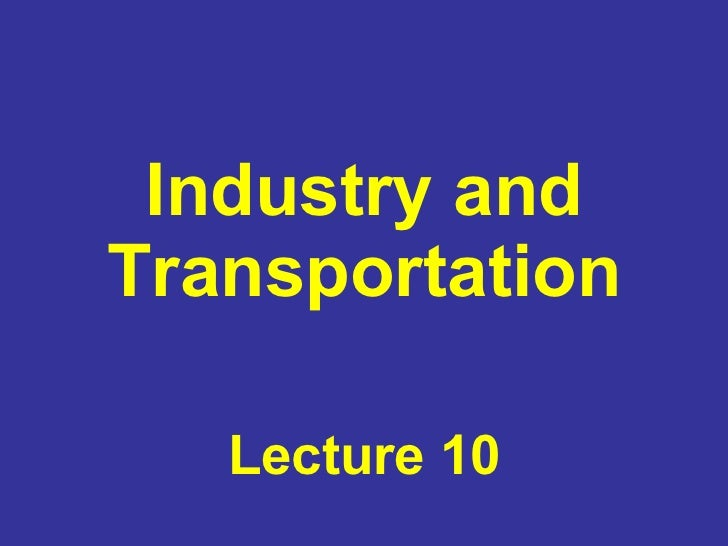 Industry and Transportation Lecture 10