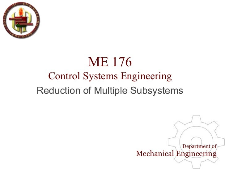 ME 176   Control Systems Engineering Reduction of Multiple Subsystems                                      Department of  ...