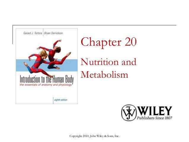 Copyright 2010, John Wiley & Sons, Inc. Chapter 20 Nutrition and Metabolism