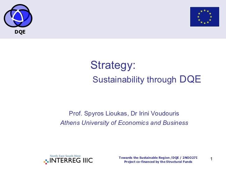 Strategy: Sustainability through  DQE Prof. Spyros Lioukas, Dr Irini Voudouris Athens University of Economics and Business