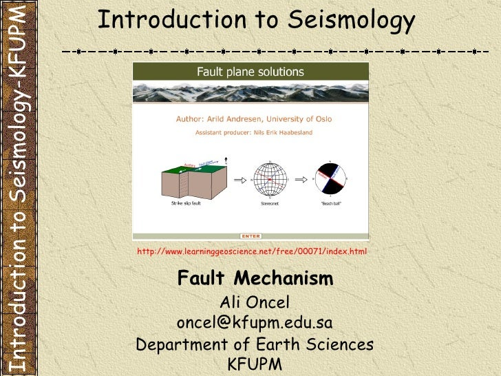 Department of Earth Sciences KFUPM Introduction to Seismology Fault Mechanism  Introduction to Seismology-KFUPM Ali Oncel ...