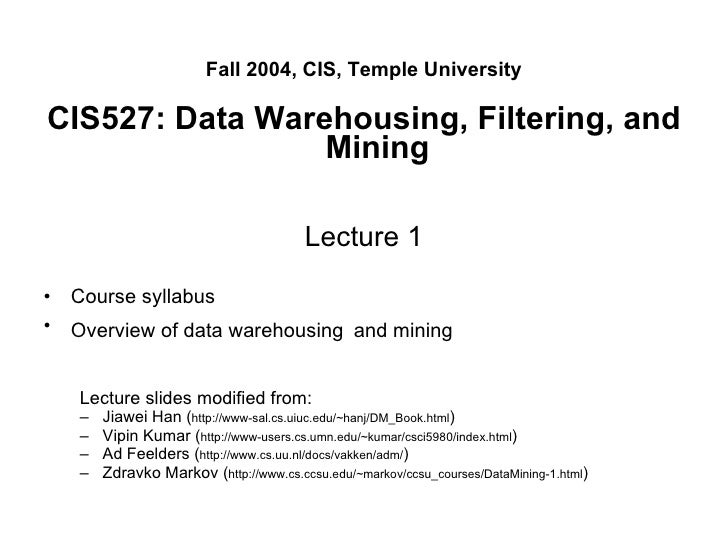 <ul><li>Fall 2004, CIS, Temple University </li></ul><ul><li>CIS527: Data Warehousing, Filtering, and Mining </li></ul><ul>...