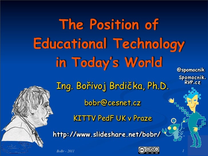 The Position ofEducational Technology   in Today's World                  @spomocnik                                     S...