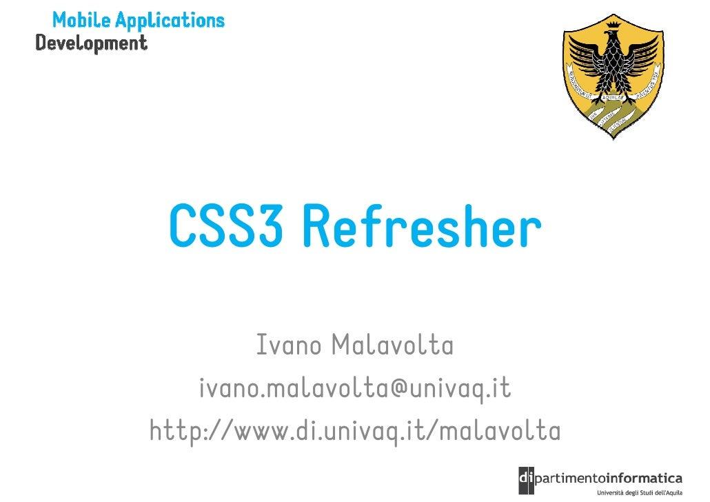 CSS3 Refresher         Ivano Malavolta    ivano.malavolta@univaq.ithttp://www.di.univaq.it/malavolta