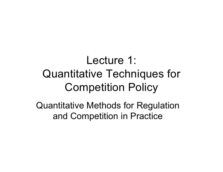 Lecture 1:  Quantitative Techniques for     Competition Policy Quantitative Methods for Regulation    and Competition in P...