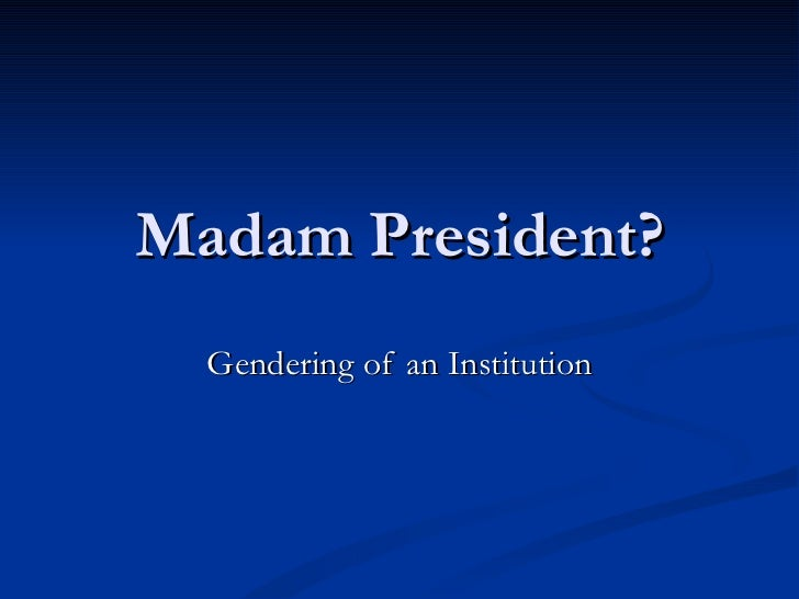 Madam President? Gendering of an Institution