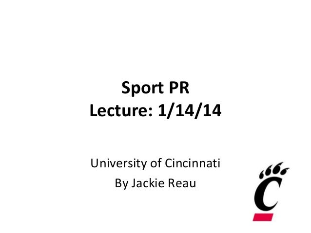 Sport PR Lecture: 1/14/14 University of Cincinnati By Jackie Reau