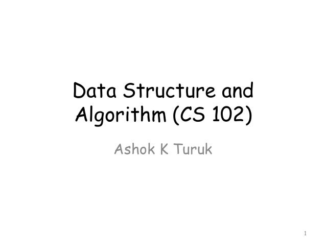 Data Structure and Algorithm (CS 102) Ashok K Turuk  1