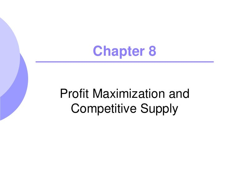 Chapter 8Profit Maximization and  Competitive Supply