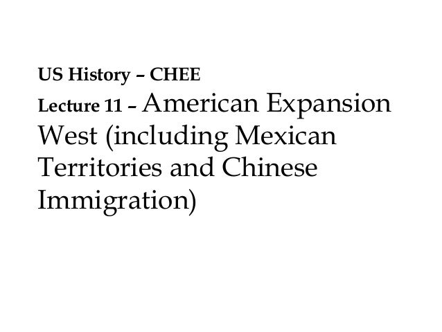 US History – CHEE Lecture 11 – American Expansion West (including Mexican Territories and Chinese Immigration)