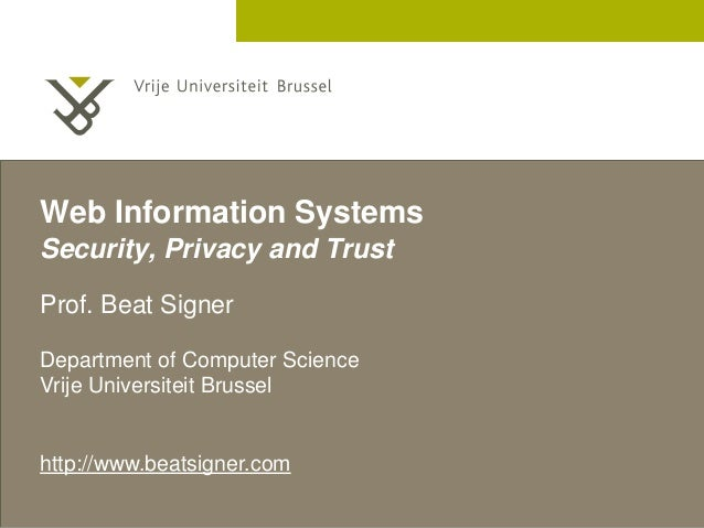 2 December 2005 Web Information Systems Security, Privacy and Trust Prof. Beat Signer Department of Computer Science Vrije...