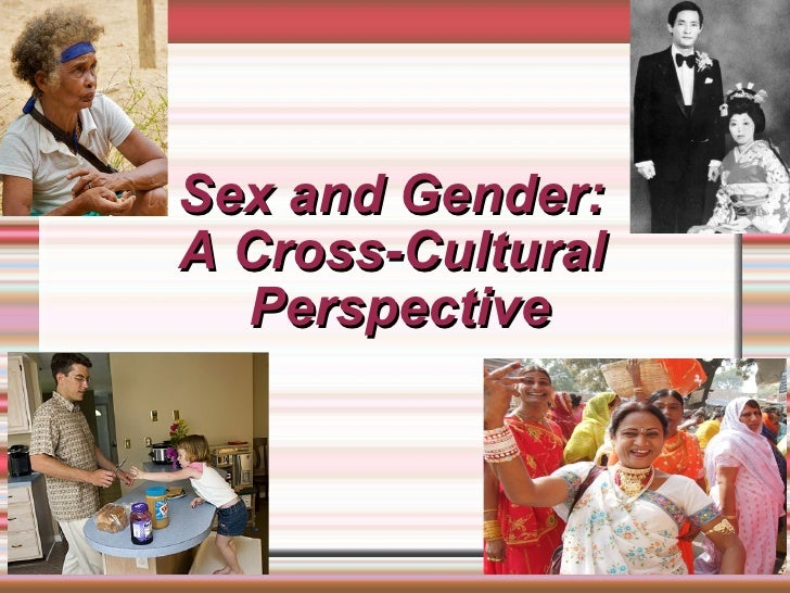 Sex and Gender: A Cross-Cultural  Perspective