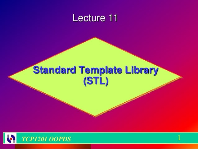 Lecture 11  Standard Template Library            (STL)TCP1201 OOPDS                 1