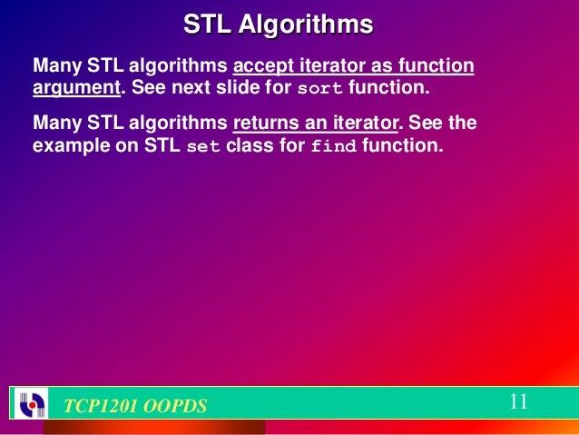 STL AlgorithmsMany STL algorithms accept iterator as functionargument. See next slide for sort function.Many STL algorithm...