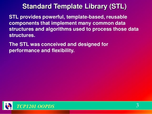 Standard Template Library (STL)STL provides powerful, template-based, reusablecomponents that implement many common datast...