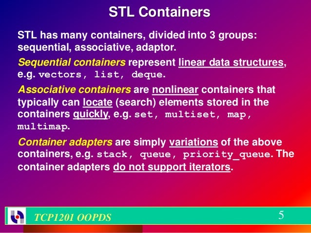 STL ContainersSTL has many containers, divided into 3 groups:sequential, associative, adaptor.Sequential containers repres...