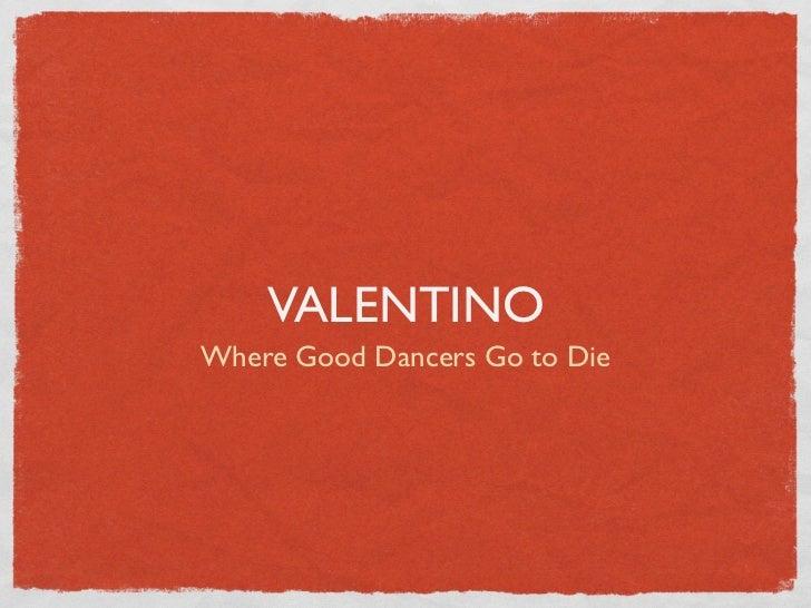 VALENTINOWhere Good Dancers Go to Die