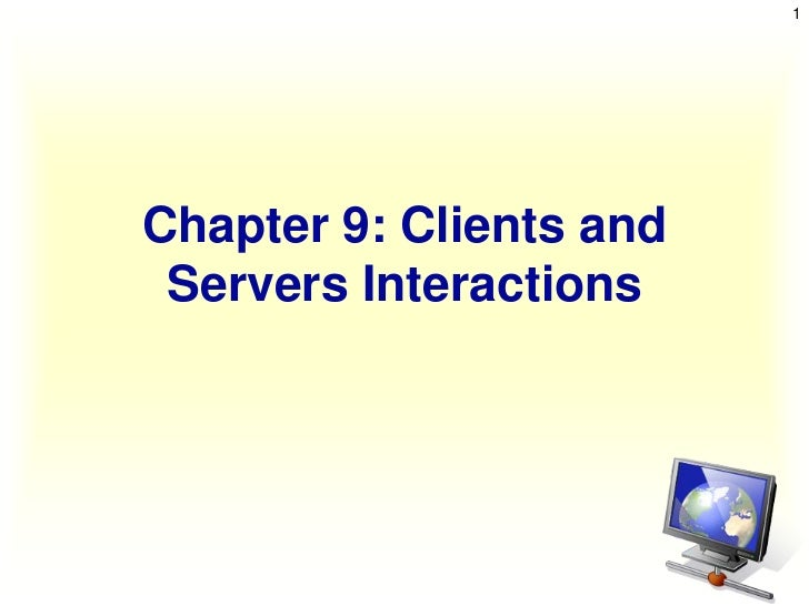 1Chapter 9: Clients and Servers Interactions