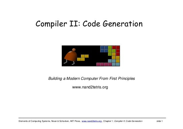 Elements of Computing Systems, Nisan & Schocken, MIT Press, www.nand2tetris.org , Chapter 1: Compiler II: Code Generation ...