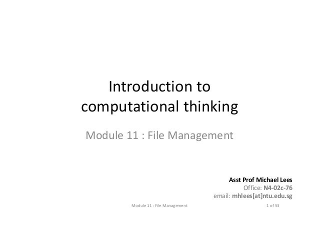 IntroductiontocomputationalthinkingModule11:FileManagementAsst ProfMichaelLeesOffice:N4‐02c‐76email:mhlees[at]n...