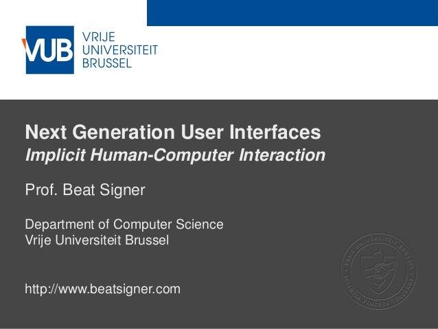 2 December 2005 Next Generation User Interfaces Implicit Human-Computer Interaction Prof. Beat Signer Department of Comput...