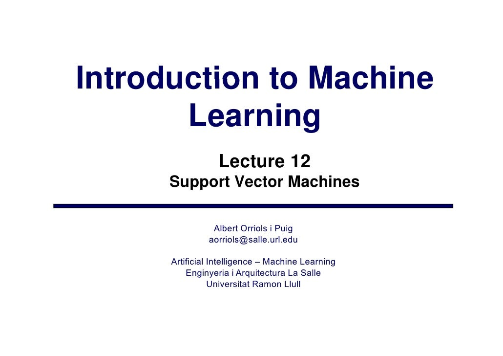 Introduction to Machine        Learning                   Lecture 12       Support Vector Machines                  Albert...