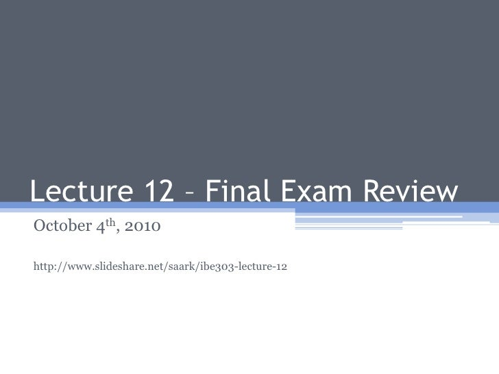 Lecture 12 – Final Exam Review<br />October 4th, 2010<br />http://www.slideshare.net/saark/ibe303-lecture-12<br />