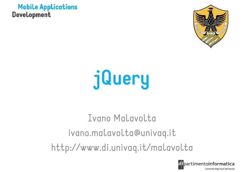 jQuery         Ivano Malavolta    ivano.malavolta@univaq.ithttp://www.di.univaq.it/malavolta