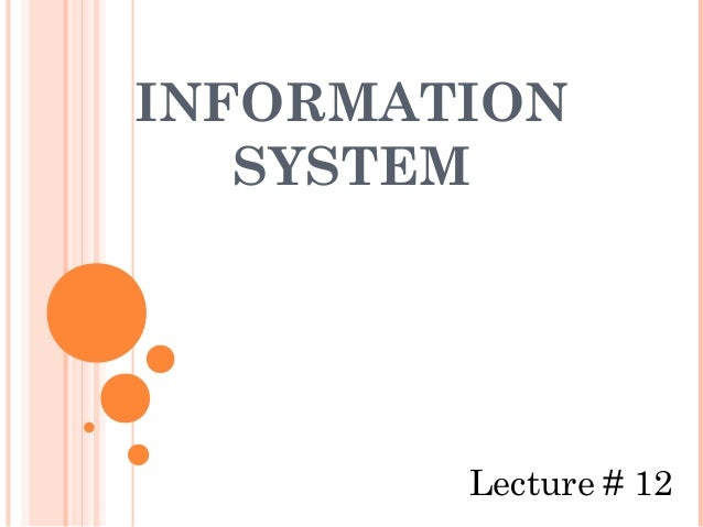 INFORMATION   SYSTEM        Lecture # 12