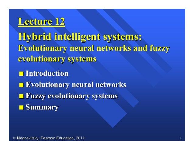  Negnevitsky, Pearson Education, 2011Negnevitsky, Pearson Education, 2011 1Lecture 12Lecture 12Hybrid intelligent system...