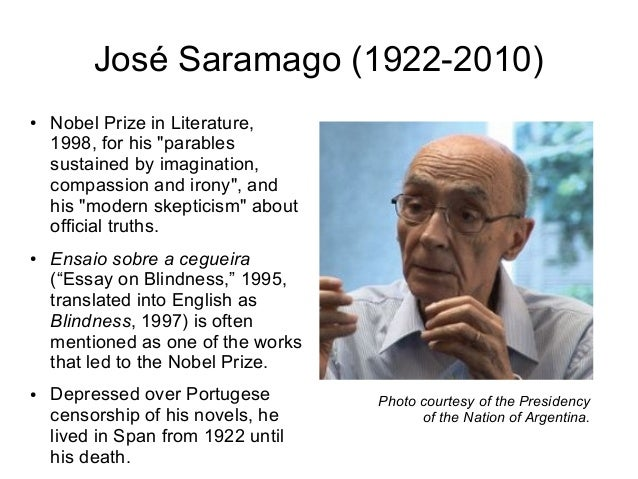 jose saramago essay blindness Saramago's version of blindness and lucidity 91 according to his definition, the essay approximates works of art in its form and gesture, yet it distinguishes.
