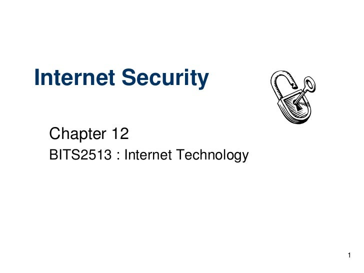 Internet Security Chapter 12 BITS2513 : Internet Technology                                  1