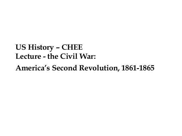 US History – CHEE Lecture - the Civil War: America's Second Revolution, 1861-1865