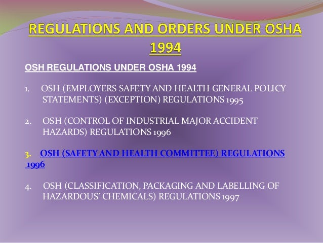 OSH REGULATIONS UNDER OSHA 1994  5.  OSH (SAFETY AND HEALTH OFFICER) REGULATIONS 1997  6.  OSH (USE AND STANDARDS OF EXPOS...