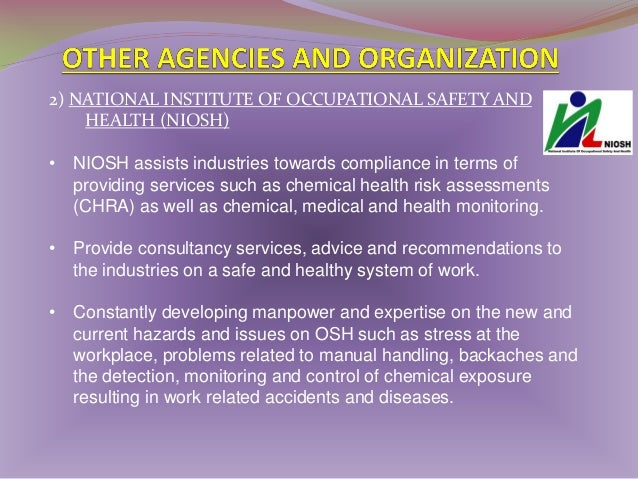 2) NATIONAL INSTITUTE OF OCCUPATIONAL SAFETY AND HEALTH (NIOSH) • On the administrative and management side, NIOSH also of...