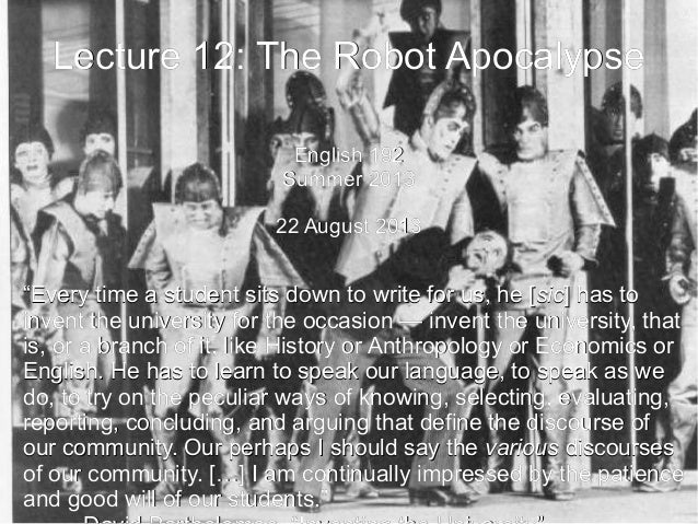Lecture 12: The Robot ApocalypseLecture 12: The Robot Apocalypse English 192English 192 Summer 2013Summer 2013 22 August 2...