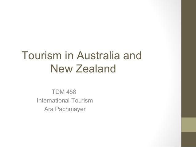 Tourism in Australia andNew ZealandTDM 458International TourismAra Pachmayer